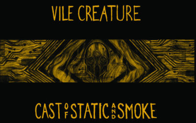 Vile Creature – Cast of Static and Smoke