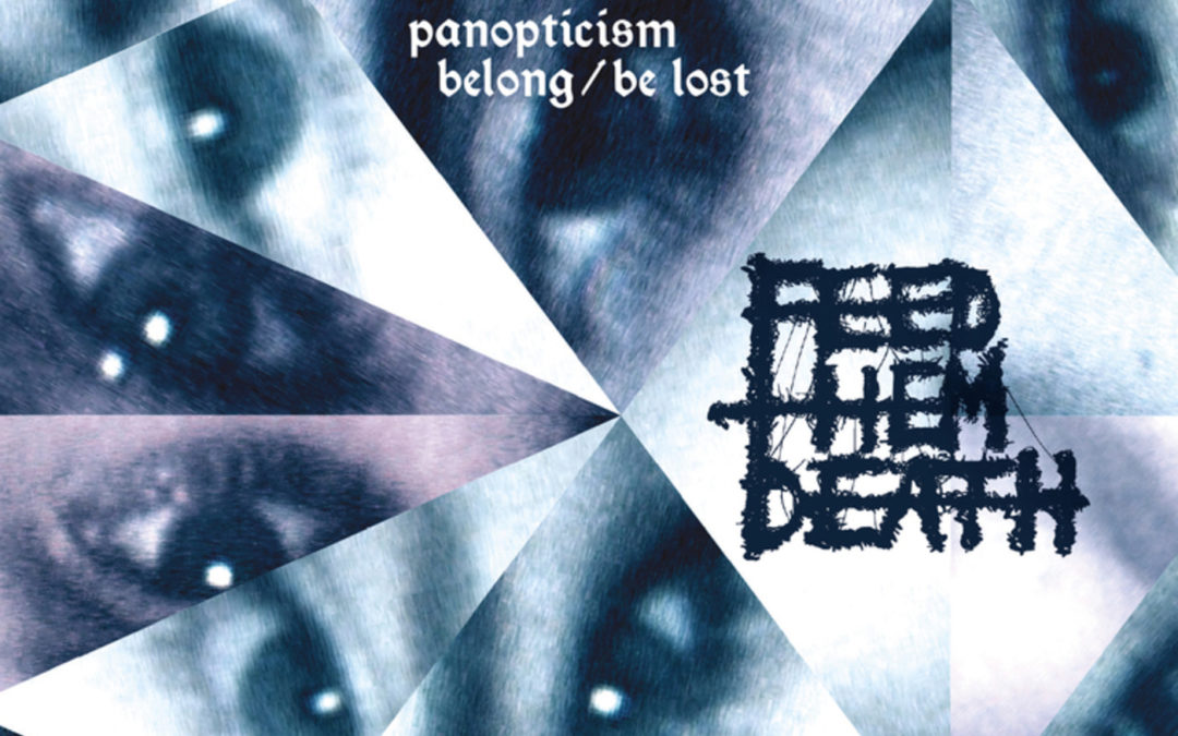 FEATURE: Feed Them Death – Panopticism: Belong/Be Lost