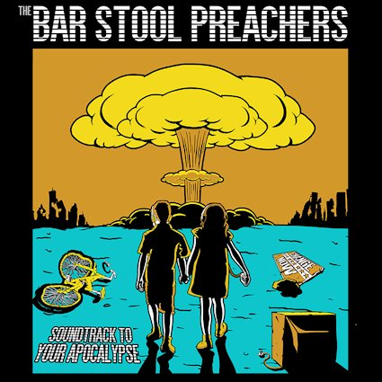The Bar Stool Preachers – Soundtrack to Your Apocalypse