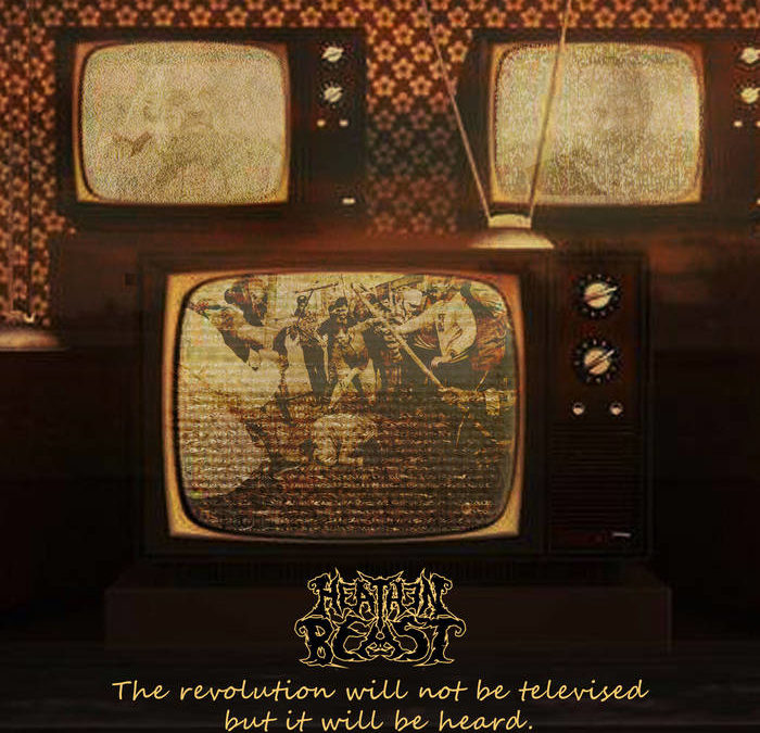 FEATURE: Heathen Beast – The Revolution Will Not Be Televised But It Will Be Heard