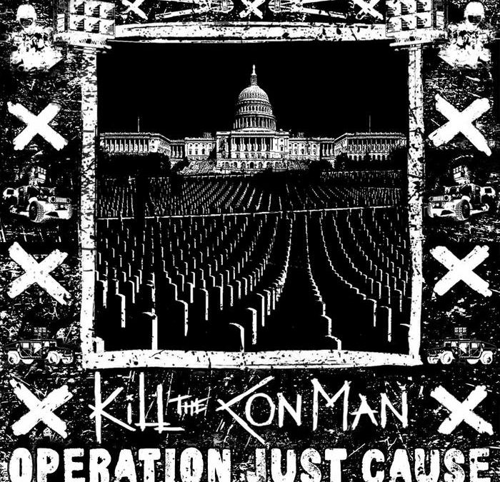 Kill The Con Man – Operation Just Cause